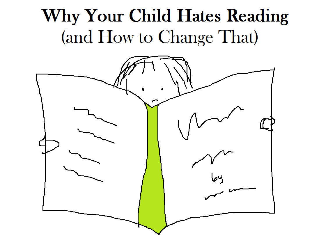 Why Your Child Hates Reading (and How to Change That)