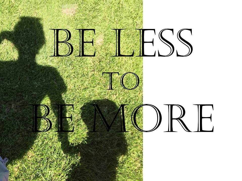 Be less to be more